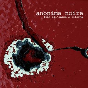 ANONIMA_NOIRE_fino_allanima_e_ritorno