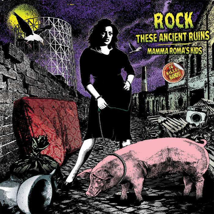 AA.VV. - Rock These Ancient Ruins - Mamma Roma's Kids - Radiocoop