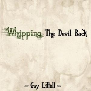 sentireascoltare_guy_littell_whipping_the_devil_back